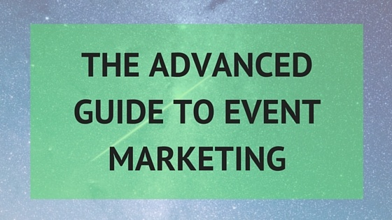The Advanced Guide to Event Marketing